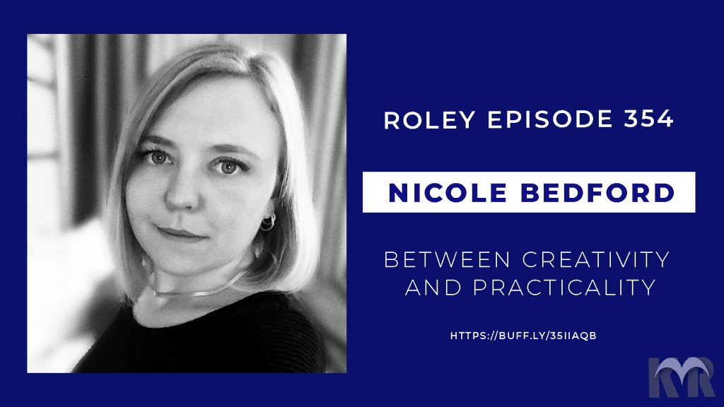 A blue banner with a black and white headshot of Nicole Bedford beside text that reads: Roley Episode 354, Nicole Bedford, Between Creativity and Practicality, https://buff.ly/35IIAQB